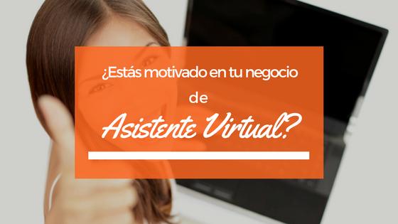 ¿Estás motivado en tu negocio de Asistente Virtual?