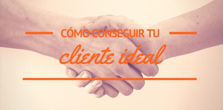 Cómo conseguir tu cliente ideal