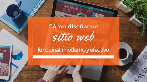 Cómo diseñar un sitio web funcional, moderno y efectivo
