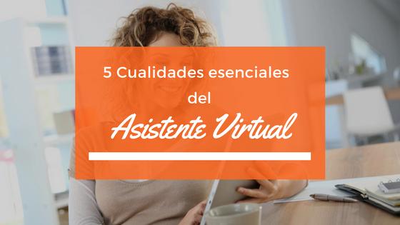 5 cualidades esenciales del Asistente Virtual