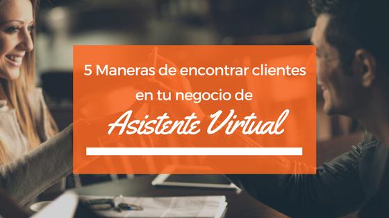 5 maneras para encontrar clientes en tu negocio de Asistente Virtual