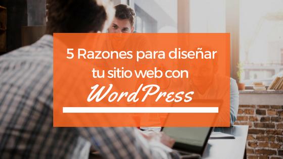 5 Razones para diseñar tu sitio web con WordPress