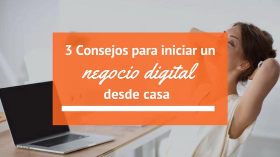 3 Consejos para desarrollar un negocio digital desde casa