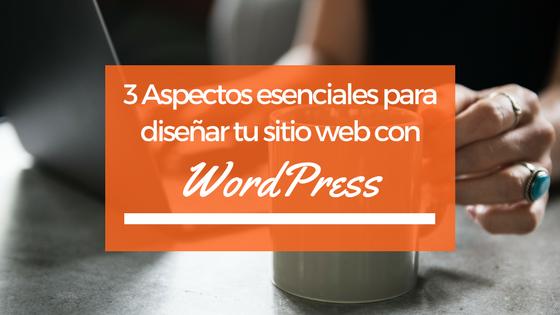 3 Aspectos esenciales para diseñar tu sitio web con WordPress